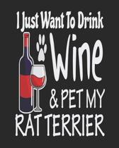 I Just Want to Drink Wine & Pet My Rat Terrier