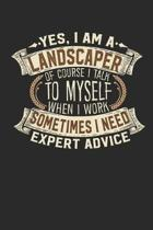 Yes, I Am a Landscaper of Course I Talk to Myself When I Work Sometimes I Need Expert Advice