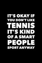 It's Okay If You Don't Like Tennis: Blank Lined Journal To Write In Funny Tennis Gifts