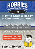 How to Start a Hobby in Computer activities
