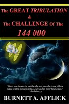 The Great Tribulation & The Challenge of the 144000