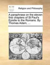 A Paraphrase on the Eleven First Chapters of St Paul's Epistle to the Romans. by Thomas Adam,