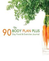 The Body Plan Plus 90 Day Food & Exercise Journal