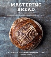 Mastering Bread: The Art and Practice of Handmade Sourdough, Yeast Bread, and Pastry