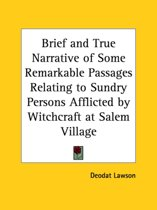 Brief and True Narrative of Some Remarkable Passages Relating to Sundry Persons Afflicted by Witchcraft at Salem Village (1692)