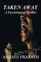 Taken Away: A Psychological Thriller