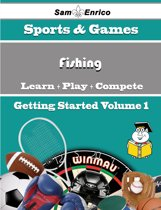 A Beginners Guide to Fishing (Volume 1)