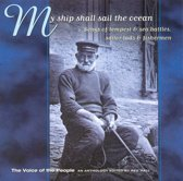My Ship Shall Sail The Ocean: Songs Of Tempest & Sea Battles, Sailor Lads & Fishermen