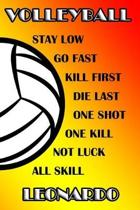 Volleyball Stay Low Go Fast Kill First Die Last One Shot One Kill Not Luck All Skill Leonardo