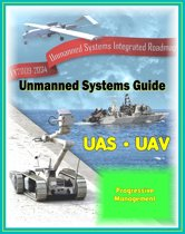 2009 - 2034 Unmanned Systems Integrated Roadmap - Unmanned Aircraft (UAS), Unmanned Aerial Vehicle (UAV), UGV Ground Vehicles, UMS Maritime Systems, Drones, Technologies, Current and Future Programs