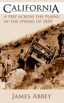 California: A Trip Across the Plains in the Spring of 1850