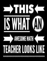 This Is What An Awesome Math Teacher Looks Like: Notebook Gift for Teachers, Professors, Tutors, Coaches and Academic Instructors