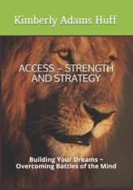 Access Strength and Strategy: Building Your Dreams Overcoming Battles of the Mind