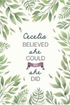 Cecelia Believed She Could So She Did: Cute Personalized Name Journal / Notebook / Diary Gift For Writing & Note Taking For Women and Girls (6 x 9 - 1