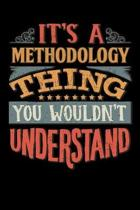 Its A Methodology Thing You Wouldnt Understand: Methodologist Notebook Journal 6x9 Personalized Customized Gift For Methodology Student Teacher Proffe