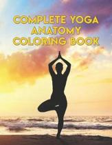 Complete Yoga Anatomy Coloring Book: Complete Yoga Anatomy Coloring Book.Yoga Anatomy Coloring Book. 50 Pages - 8.5''x 11''