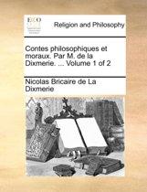 Contes Philosophiques Et Moraux. Par M. de La Dixmerie. ... Volume 1 of 2