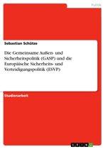 Die Gemeinsame Außen- und Sicherheitspolitik (GASP) und die Europäische Sicherheits- und Verteidigungspolitik (ESVP)