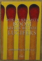 Ook De Kromste Boom Levert Rechte Lucifers