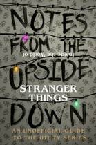 Notes From the Upside Down - Inside the World of Stranger Things
