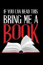 If you can Read this bring me a Book