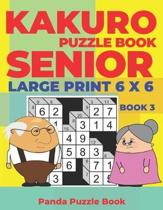 Kakuro Puzzle Book Senior - Large Print 6 x 6 - Book 3: Brain Games For Seniors - Mind Teaser Puzzles For Adults - Logic Games For Adults
