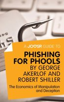A Joosr Guide to... Phishing for Phools by George Akerlof and Robert Shiller: The Economics of Manipulation and Deception