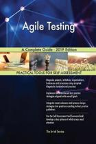 Agile Testing a Complete Guide - 2019 Edition