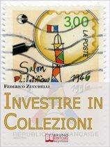 Investire in Collezioni. Trucchi e Consigli per Guadagnare Collezionando e Valorizzando i Tuoi Beni. (Ebook Italiano - Anteprima Gratis)