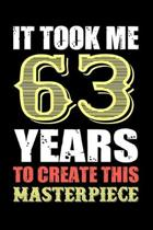 It Took Me 63 Years To Create This Masterpiece: Funny Birthday Gift For Men And Women - 63rd Birthday Gift For 63 Years Old Men and Women... Diary, 12