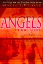 Angels in Our Lives: Everything You've Ever Wanted to Know About Angels and How They Affect Your Life
