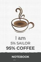 I am 5% Sailor 95% Coffee Notebook