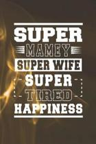 Super Mamey Super Wife Super Tired Happiness: Family life Grandma Mom love marriage friendship parenting wedding divorce Memory dating Journal Blank L