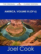 America, Volume III (of 6) - The Original Classic Edition