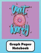 Donut Worry Graph Paper Notebook: Grid Paper Quad Ruled 5 Squares Per Inch Large Graphing Paper For Math Science 8.5'' By 11''