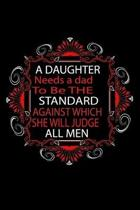 A Daughter Needs A Dad to be The Standard Against Which She Will Judge All Men: Perfect Gag Gift (100 Pages, Blank Notebook, 6 x 9) (Cool Notebooks) P
