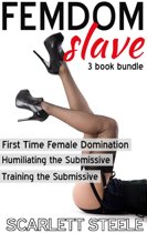 FEMDOM SLAVE (First Time Female Domination, Training the Submissive, Humiliating the Submissive) - 3 book bundle