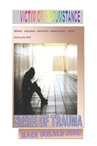 Victim of Circumstance: When circumstance becomes unbearable, what must you do? (STATE OF TRAUMA)