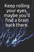 Keep Rolling Your Eyes, Maybe You'll Find a Brain Back There.