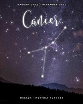 Cancer - January 2020 - December 2020 - Weekly + Monthly Planner: Cancer Zodiac Constellation Sign Calendar Agenda with Quotes