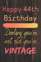 Happy 44th Birthday Darling You're Not Old You're Vintage: Cute Quotes 44th Birthday Card Quote Journal / Notebook / Diary / Appreciation Gift / Cute