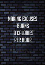 Making Excuses Burns 0 Calories Per Hour: Funny Womens Fitness Journal/Planner - Record Your Sets, Weights, Reps To Help See Your Progress - Perfect W