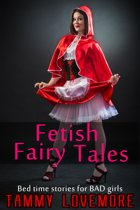 Fetish Fairy Tales: Bed time stories for BAD girls