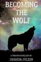 Becoming the Wolf: A Twisted Retelling