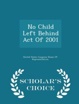 No Child Left Behind Act of 2001 - Scholar's Choice Edition