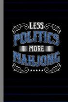 Less Politics More Mahjong: Tile Based Game Gift For Players (6''x9'') Lined Notebook To Write In