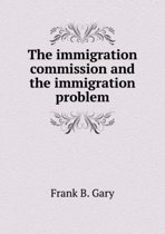 The Immigration Commission and the Immigration Problem