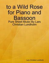 to a Wild Rose for Piano and Bassoon - Pure Sheet Music By Lars Christian Lundholm