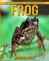 Frog! an Educational Children's Book about Frog with Fun Facts & Photos