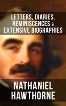 NATHANIEL HAWTHORNE: Letters, Diaries, Reminiscences & Extensive Biographies